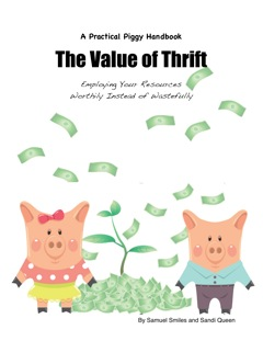 Practical Piggy: The Value of Thrift: Employing Your Resources Worthily Instead of Wastefully